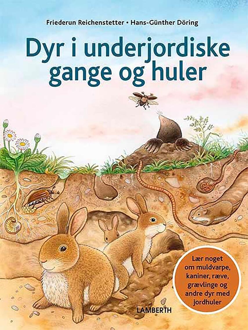 Friederun Reichenstetter, Hans-Günther Döring: Dyr i underjordiske gange og huler : lær noget om muldvarpe, kaniner, ræve, grævlinge og andre dyr med jordhuler