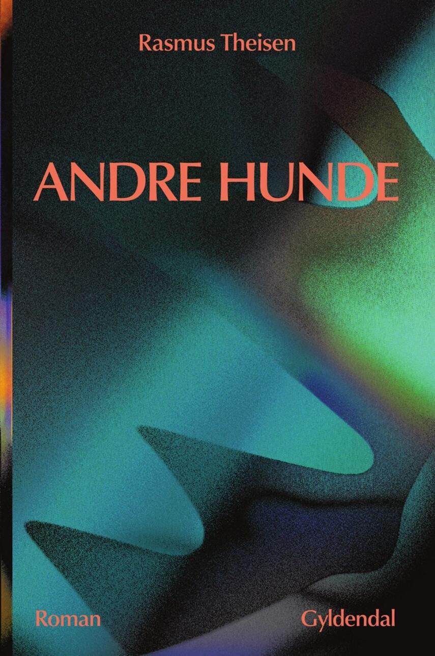 Rasmus Theisen (f. 1995): Andre hunde : roman