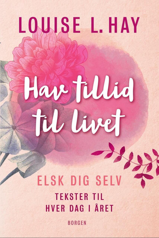 Louise L. Hay: Hav tillid til livet : elsk dig selv - tekster til hver dag i året