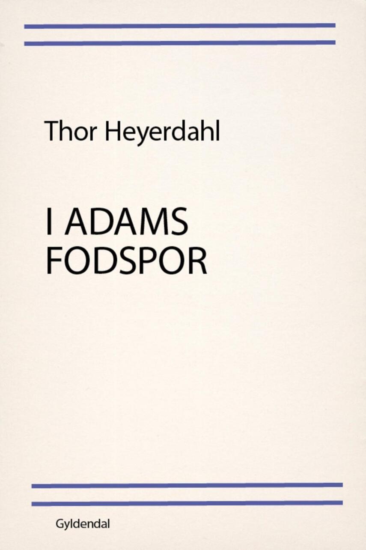 Thor Heyerdahl: I Adams fodspor : en rejse i erindringen