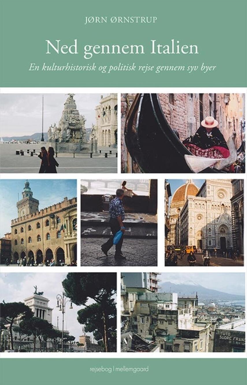 Jørn Ørnstrup: Ned gennem Italien : en kulturhistorisk og politisk rejse gennem syv byer