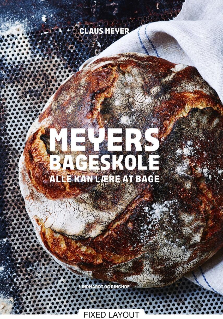 Claus Meyer: Meyers bageskole : alle kan lære at bage