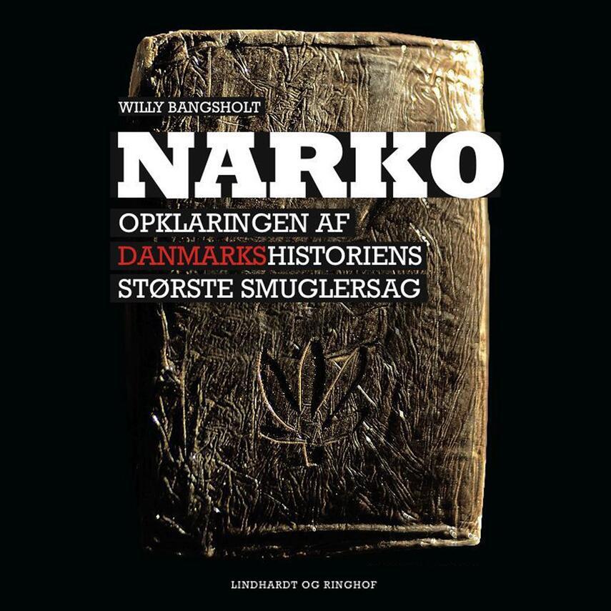 Willy Bangsholt: Narko : opklaringen af Danmarkshistoriens største smuglersag