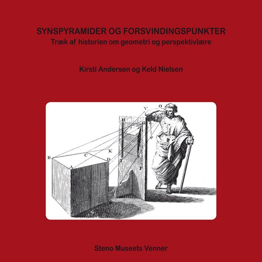 Kirsti Andersen, Keld Nielsen: Synspyramider og forsvindingspunkter : træk af historien om geometri og perspektivlære