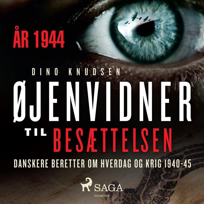 : Øjenvidner til besættelsen : danskere beretter om hverdag og krig. 1944