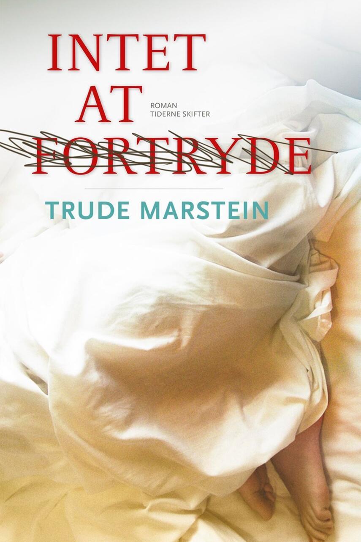 Trude Marstein: Intet at fortryde : roman