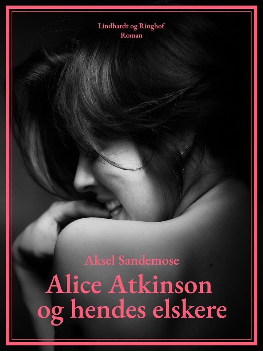Aksel Sandemose: Alice Atkinson og hendes elskere