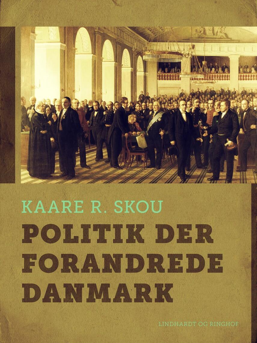 Kaare R. Skou: Politik der forandrede Danmark : 65 beretninger om landets vigtigste lovgivning 1848-2012