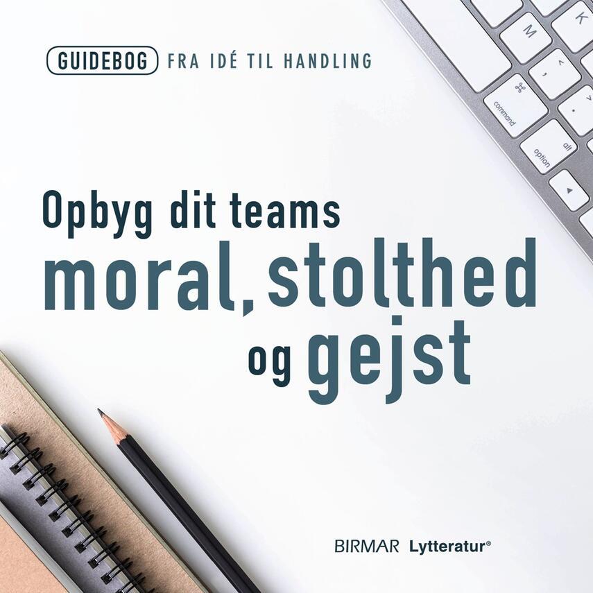 : Opbyg dit teams moral, stolthed og gejst