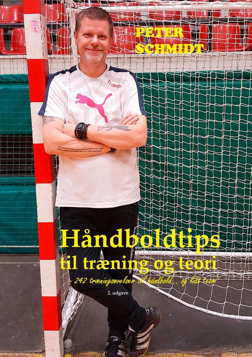 Peter Schmidt (f. 1964): Håndboldtips til træning og teori : 242 træningsøvelser til håndbold - og lidt teori