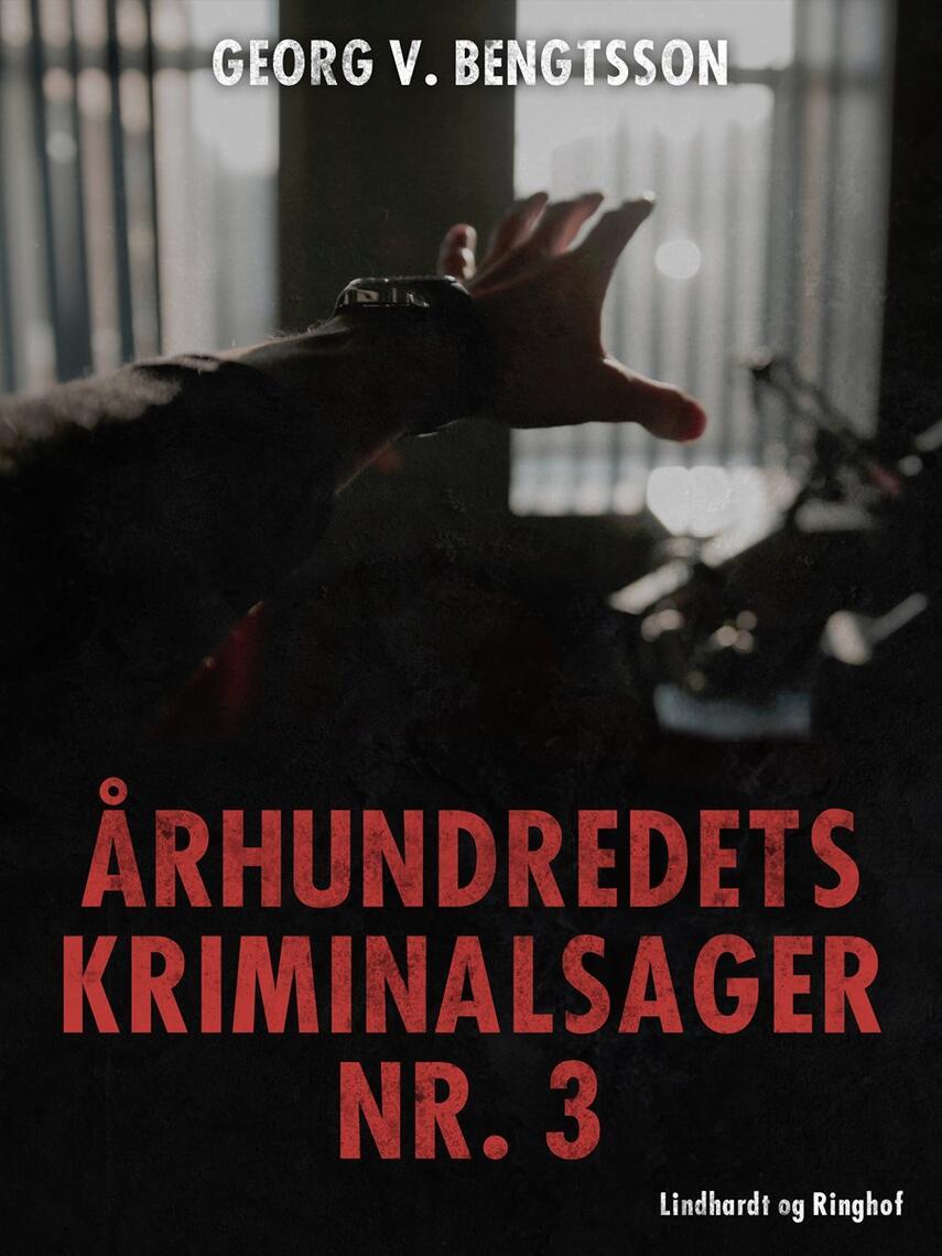 Georg V. Bengtsson: Århundredets kriminalsager. Bind 3