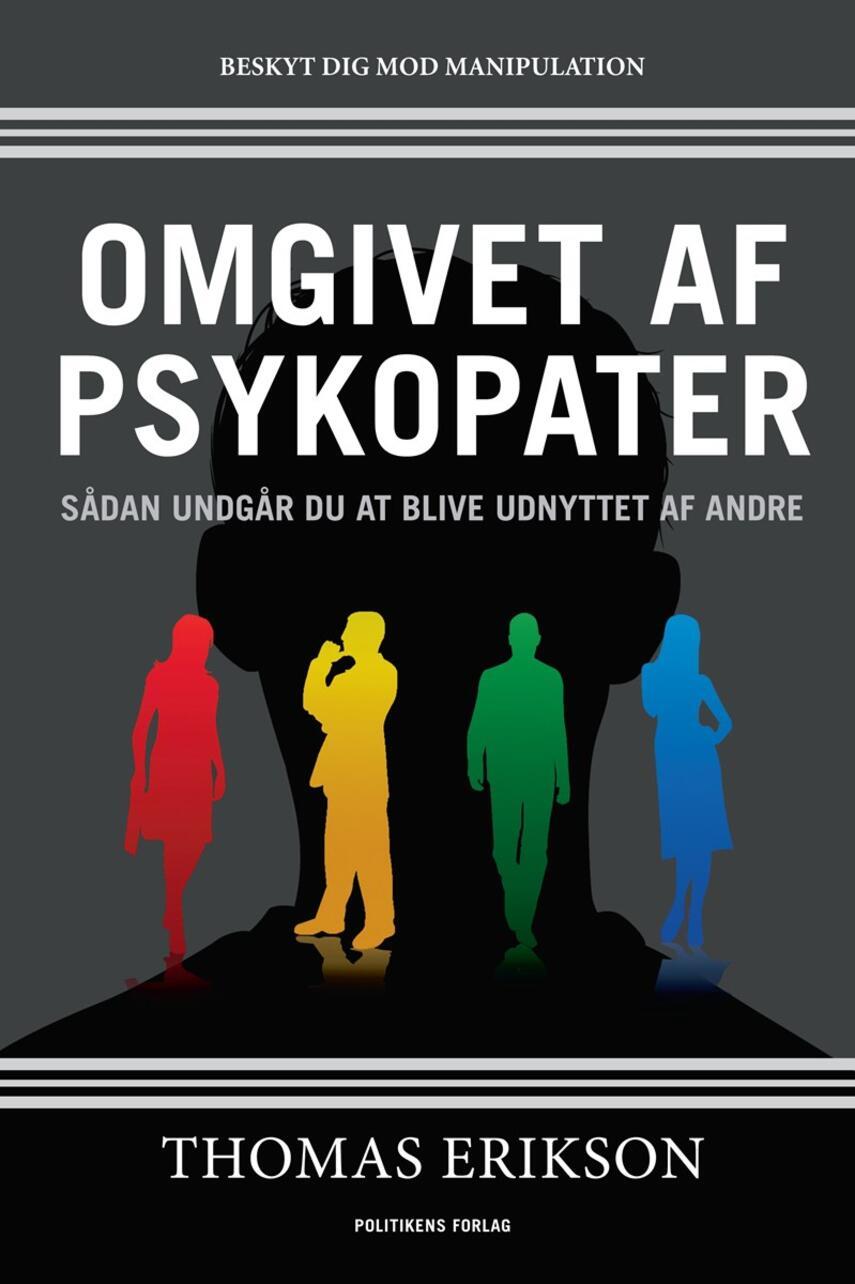 Thomas Erikson (f. 1965): Omgivet af psykopater : sådan undgår du at blive udnyttet af andre