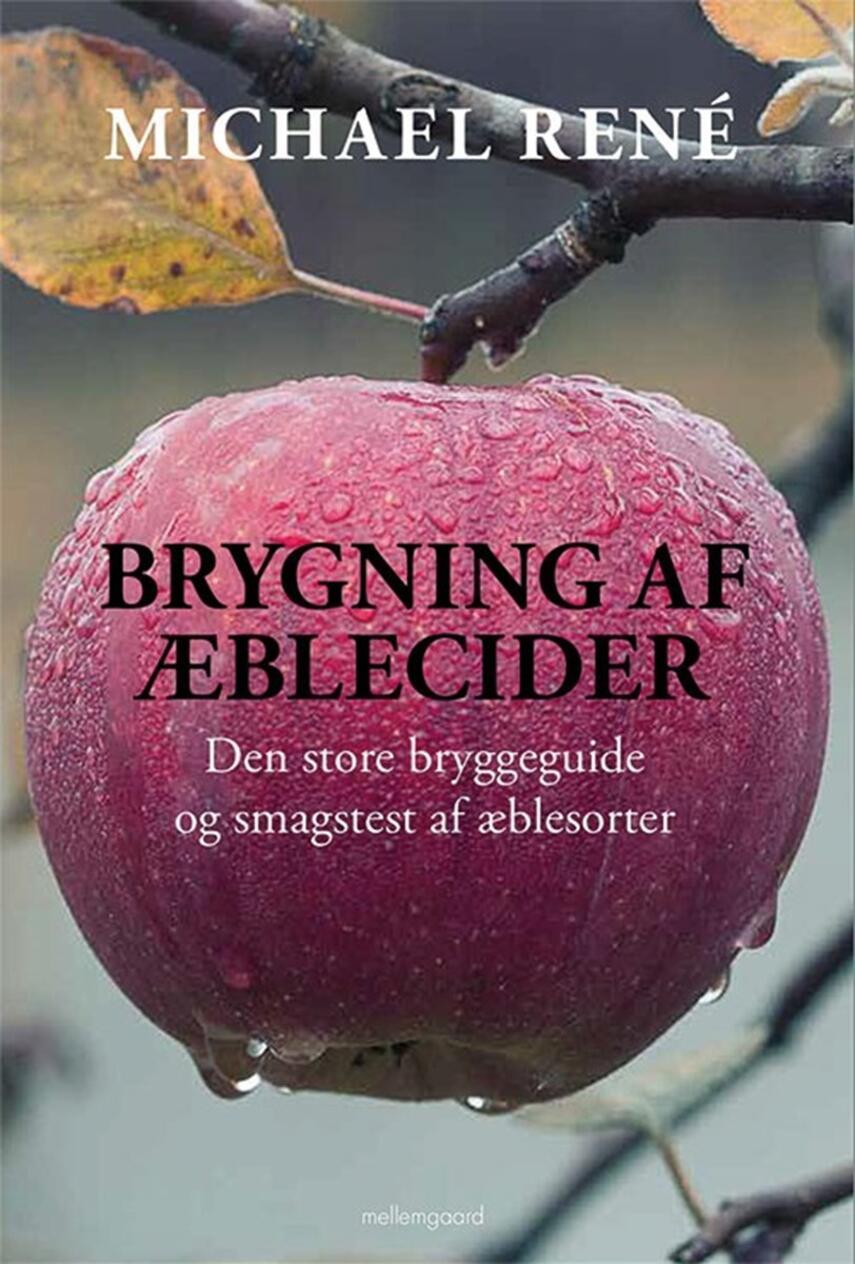 Michael René: Brygning af æblecider : den store bryggeguide og smagstest af æblesorter
