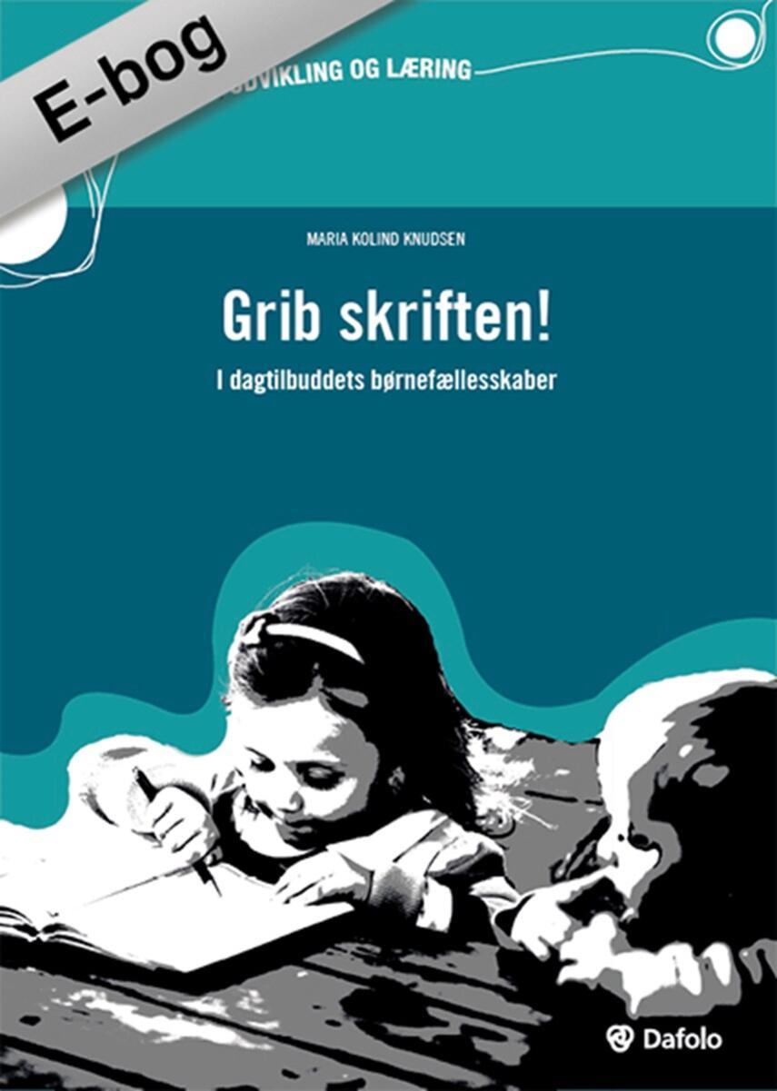 Maria Kolind Knudsen: Grib skriften! - i dagtilbuddets børnefællesskaber