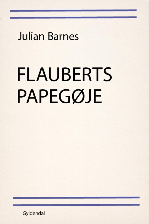 Julian Barnes: Flauberts papegøje : roman