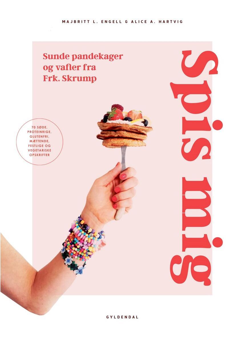 Majbritt L. Engell, Alice Apel Hartvig: Spis mig : sunde pandekager og vafler fra Frk. Skrump : 70 søde, proteinrige, glutenfri, mættende, festlige og vegetariske opskrifter