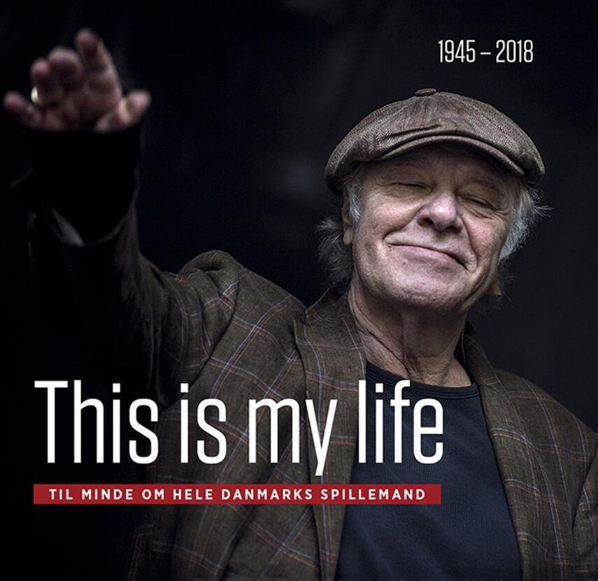 : This is my life : til minde om hele Danmarks spillemand : 1945-2018