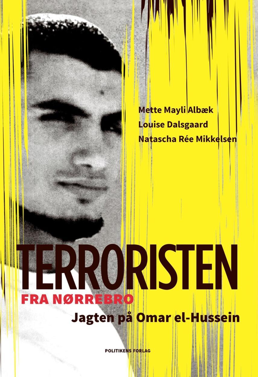 Louise Dalsgaard, Mette Mayli Albæk, Natascha Rée Mikkelsen: Terroristen fra Nørrebro : jagten på Omar el-Hussein
