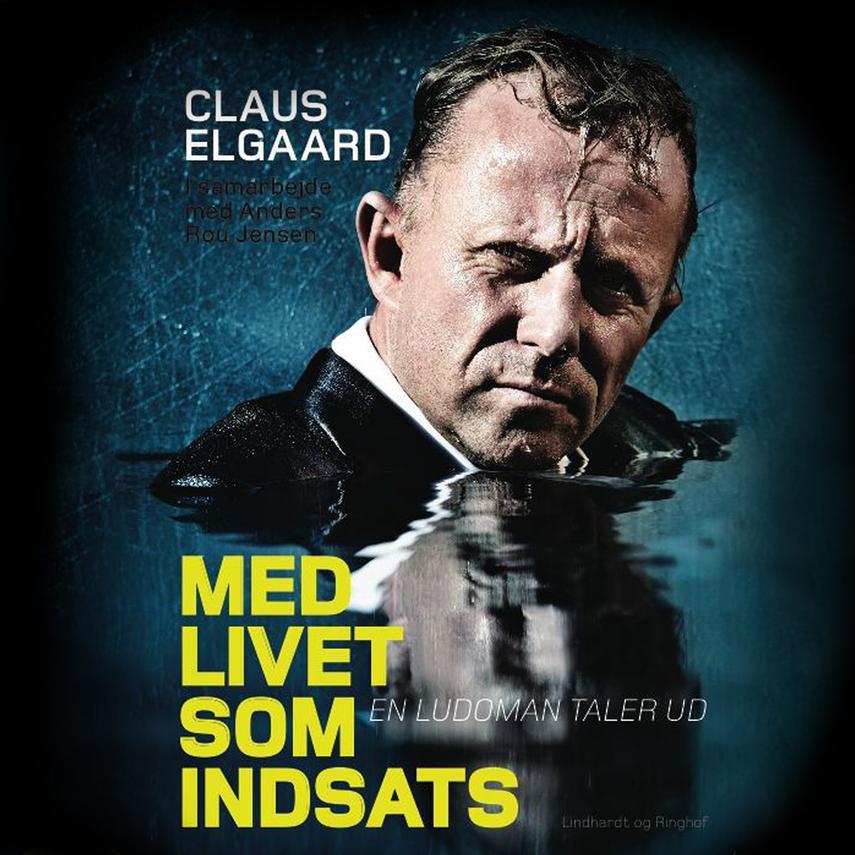 Claus Elgaard: Med livet som indsats : en ludoman taler ud