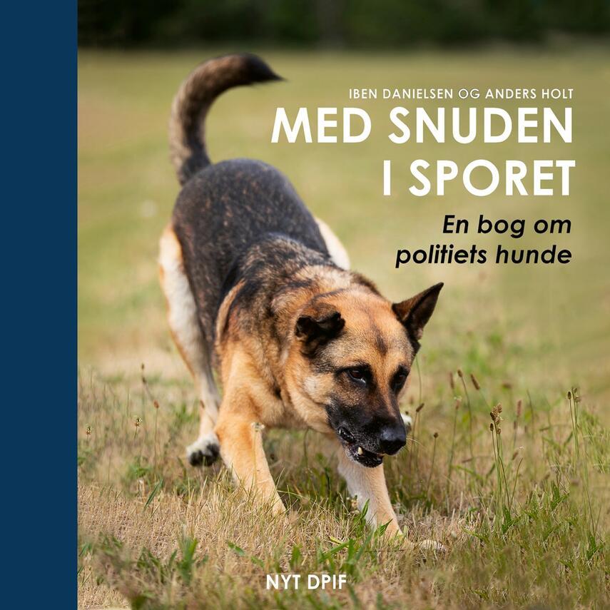 : Med snuden i sporet : en bog om politiets hunde