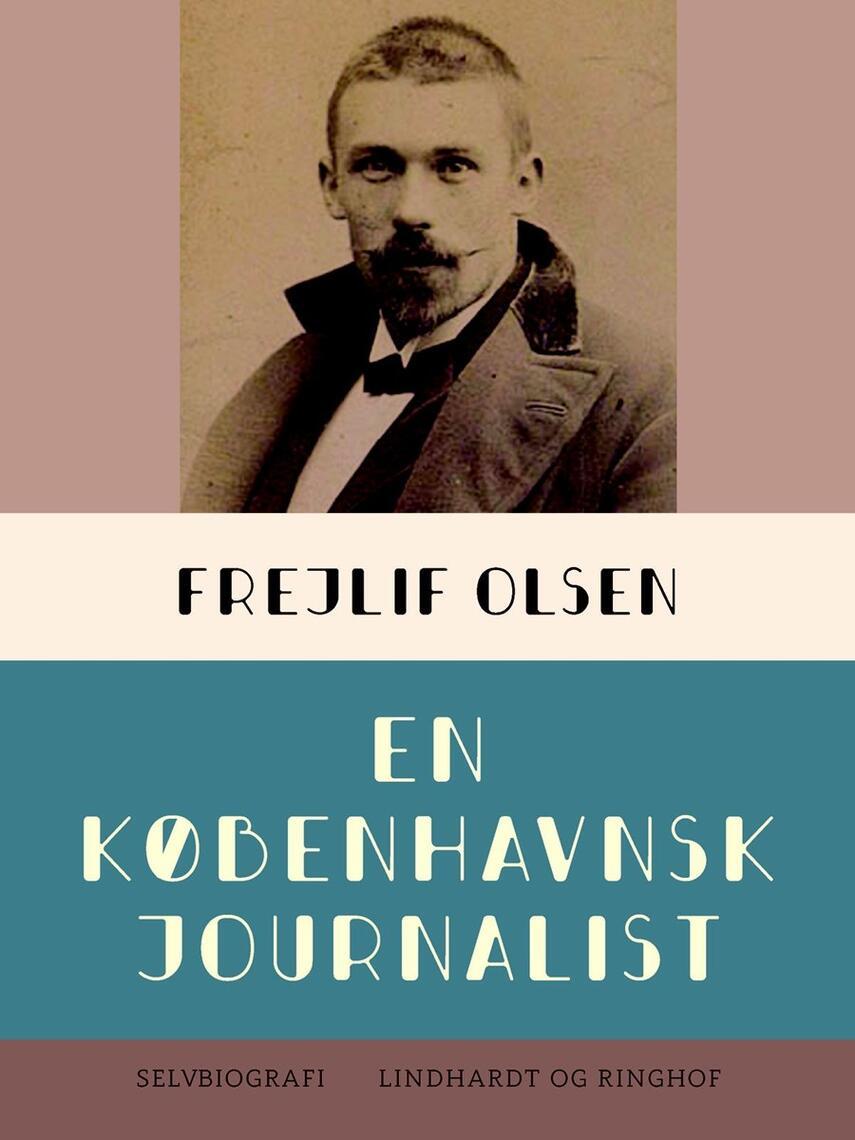 Frejlif Olsen (f. 1868): En københavnsk journalist : indledning til min selvbiografi
