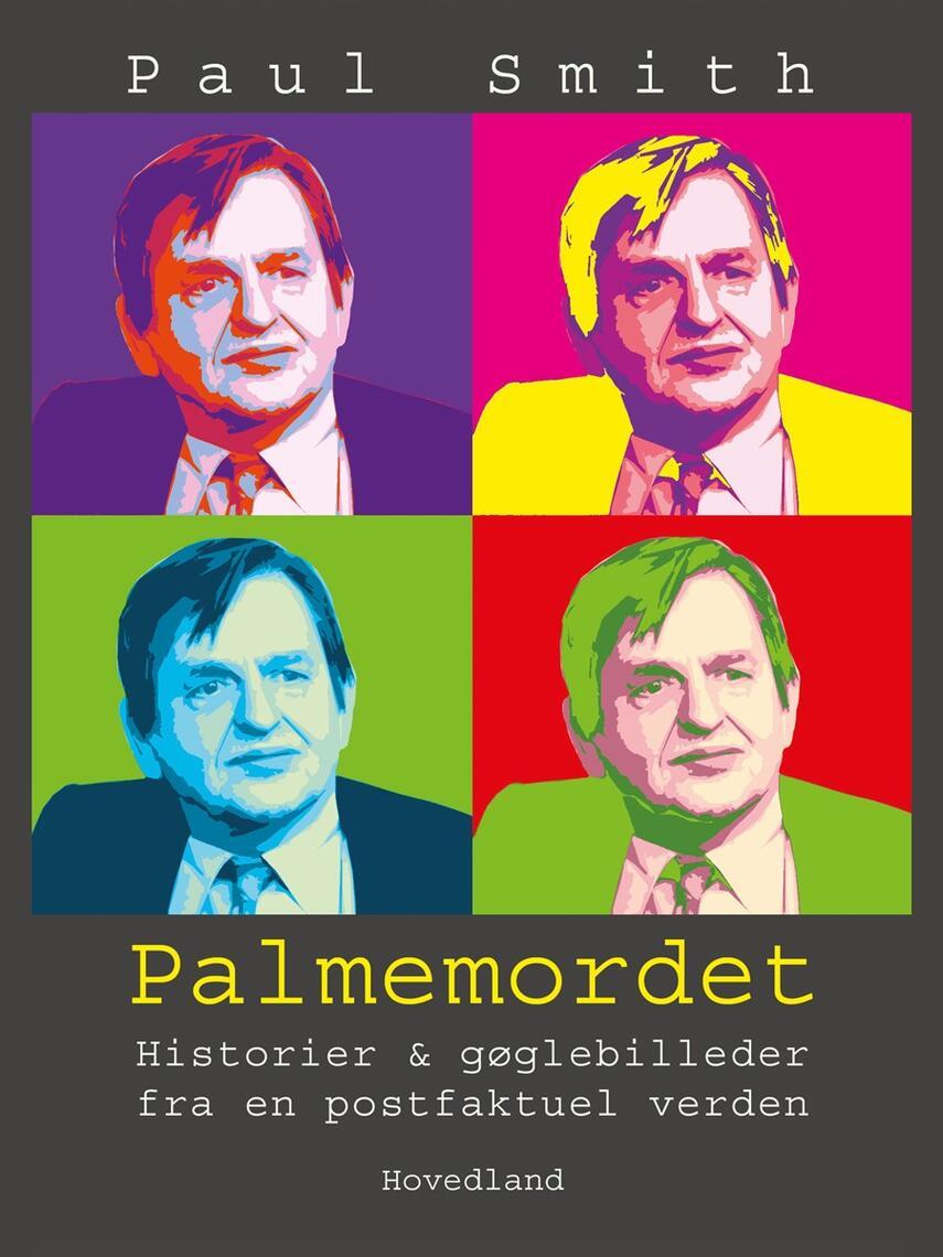 Paul Smith (f. 1948): Palmes morder : er mordgåden løst?