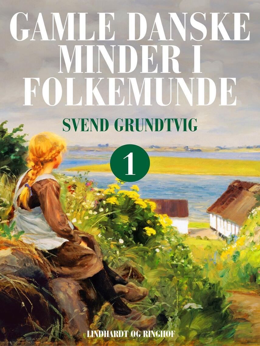 : Gamle danske minder i folkemunde. Bind 1