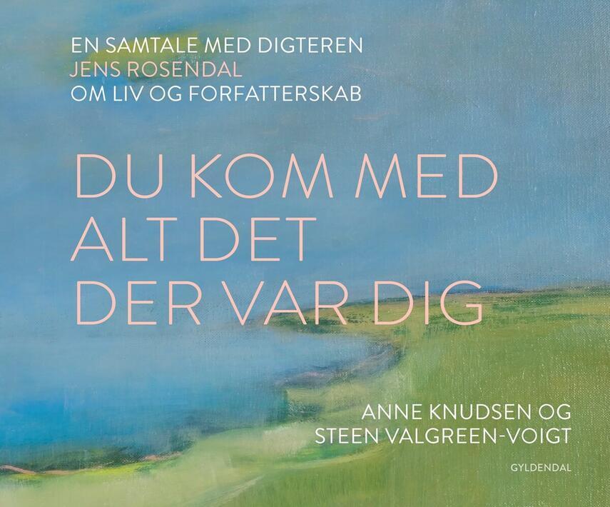 : Du kom med alt det der var dig : en samtale med digteren Jens Rosendal om liv og forfatterskab