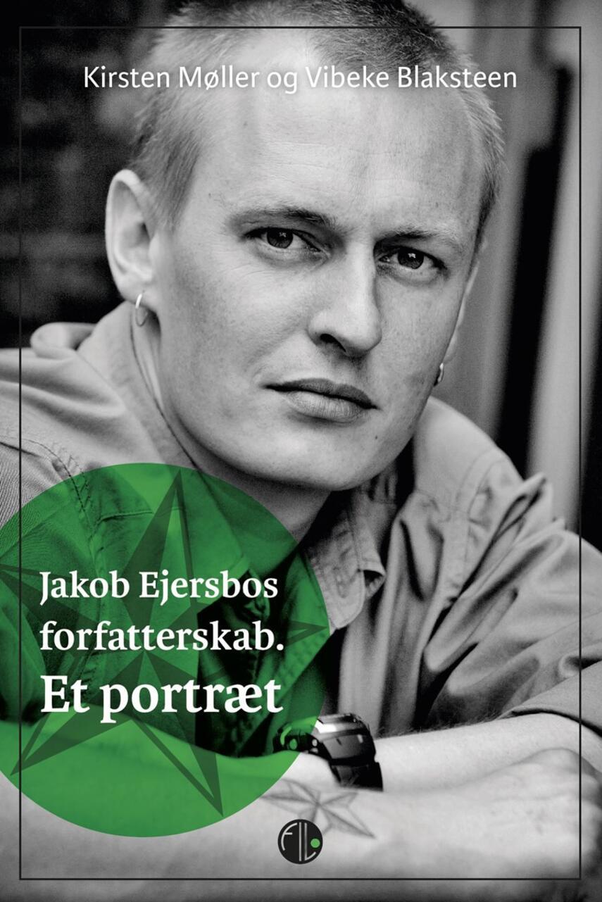 Kirsten Møller, Vibeke Blaksteen: Jakob Ejersbos forfatterskab : et portræt