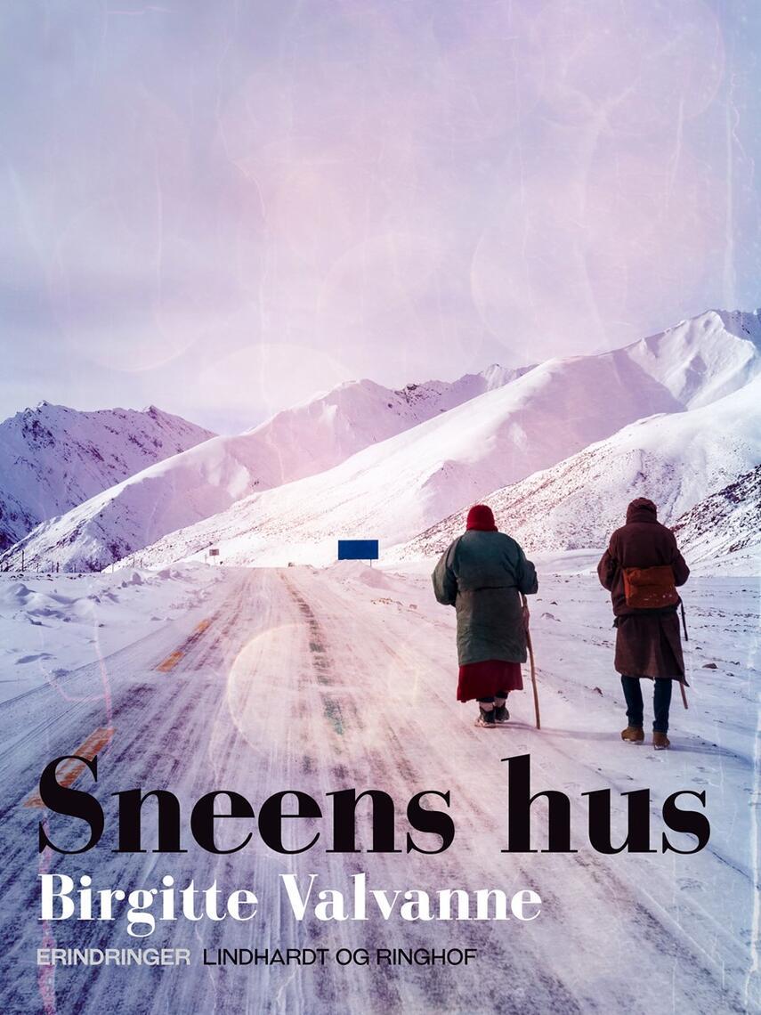 Birgitte Valvanne: Sneens hus : med Birgitte Valvanne ved Tibets grænse