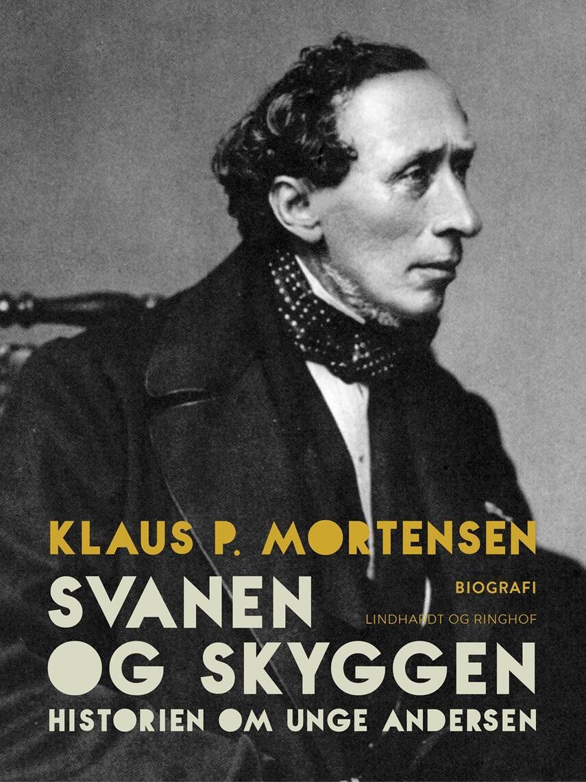 Klaus P. Mortensen (f. 1942): Svanen og Skyggen : historien om unge Andersen