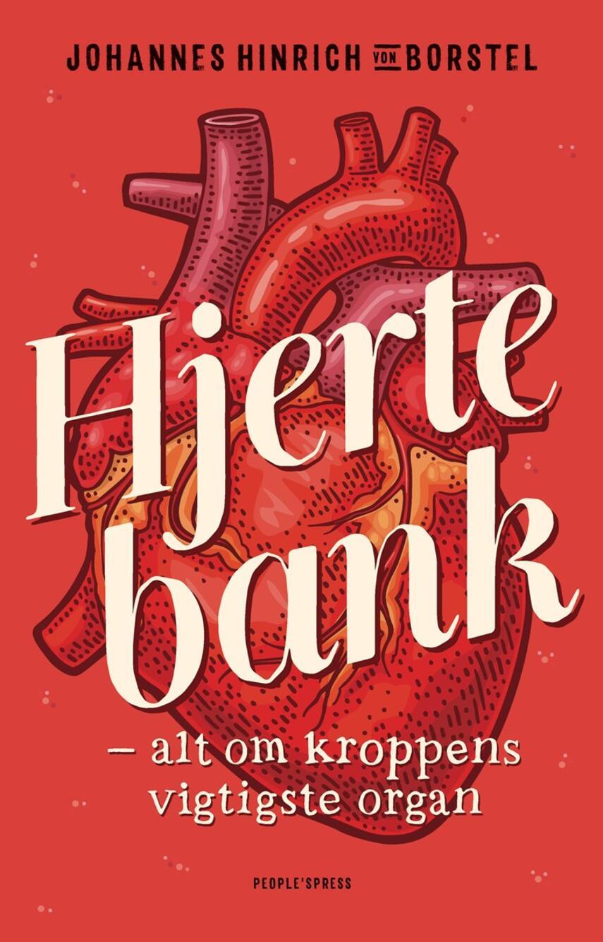 Johannes Hinrich von Borstel (f. 1988): Hjertebank : alt om kroppens vigtigste organ