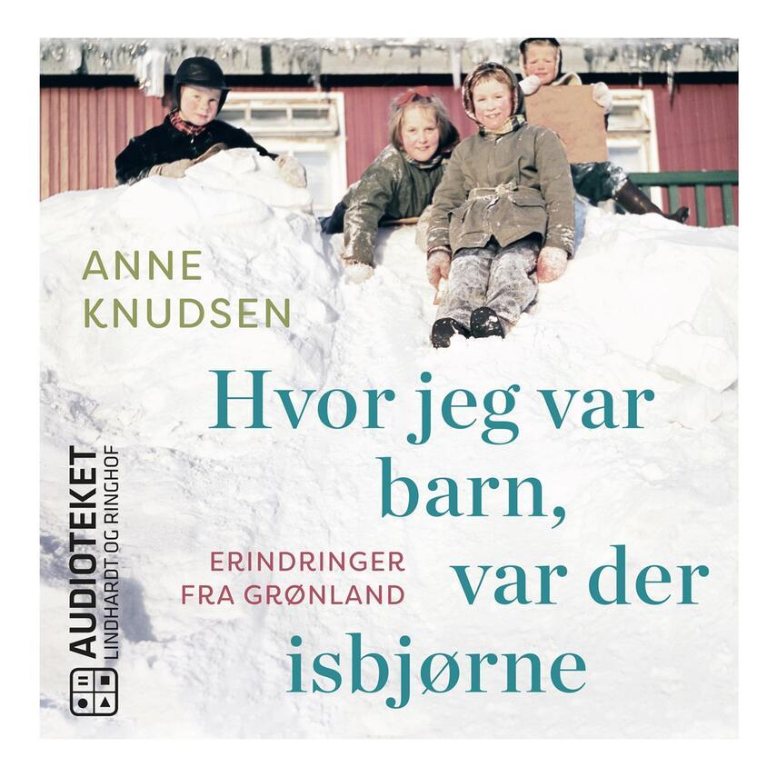 Anne Knudsen (f. 1948): Hvor jeg var barn, var der isbjørne : erindringer fra Grønland