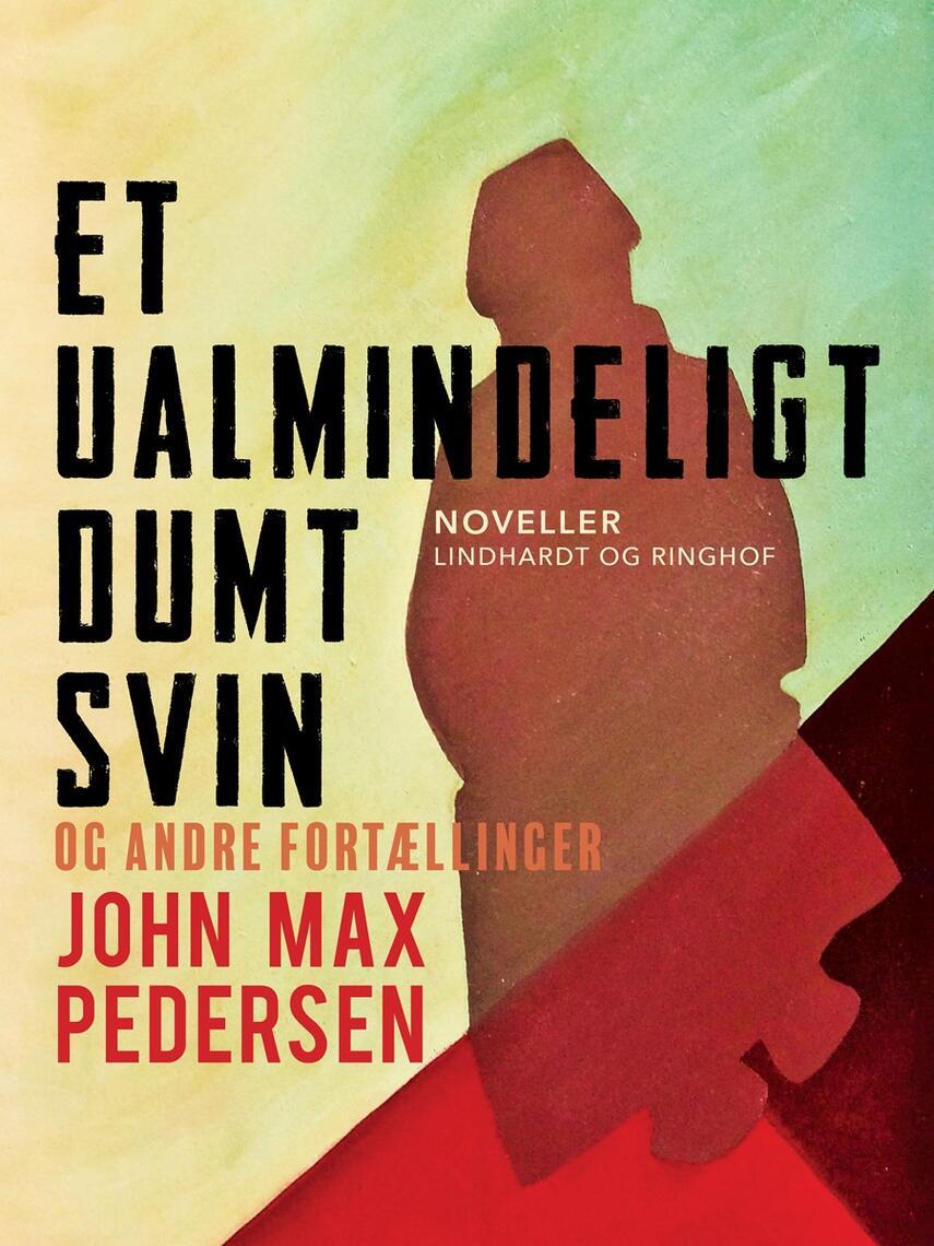 John Max Pedersen (f. 1942): Et ualmindeligt dumt svin - og andre fortællinger