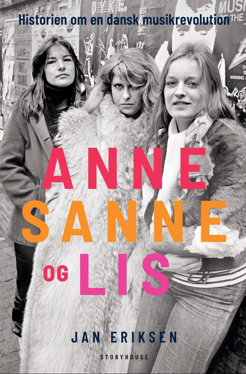 Jan Eriksen (f. 1958): Anne, Sanne og Lis : historien om en dansk musikrevolution