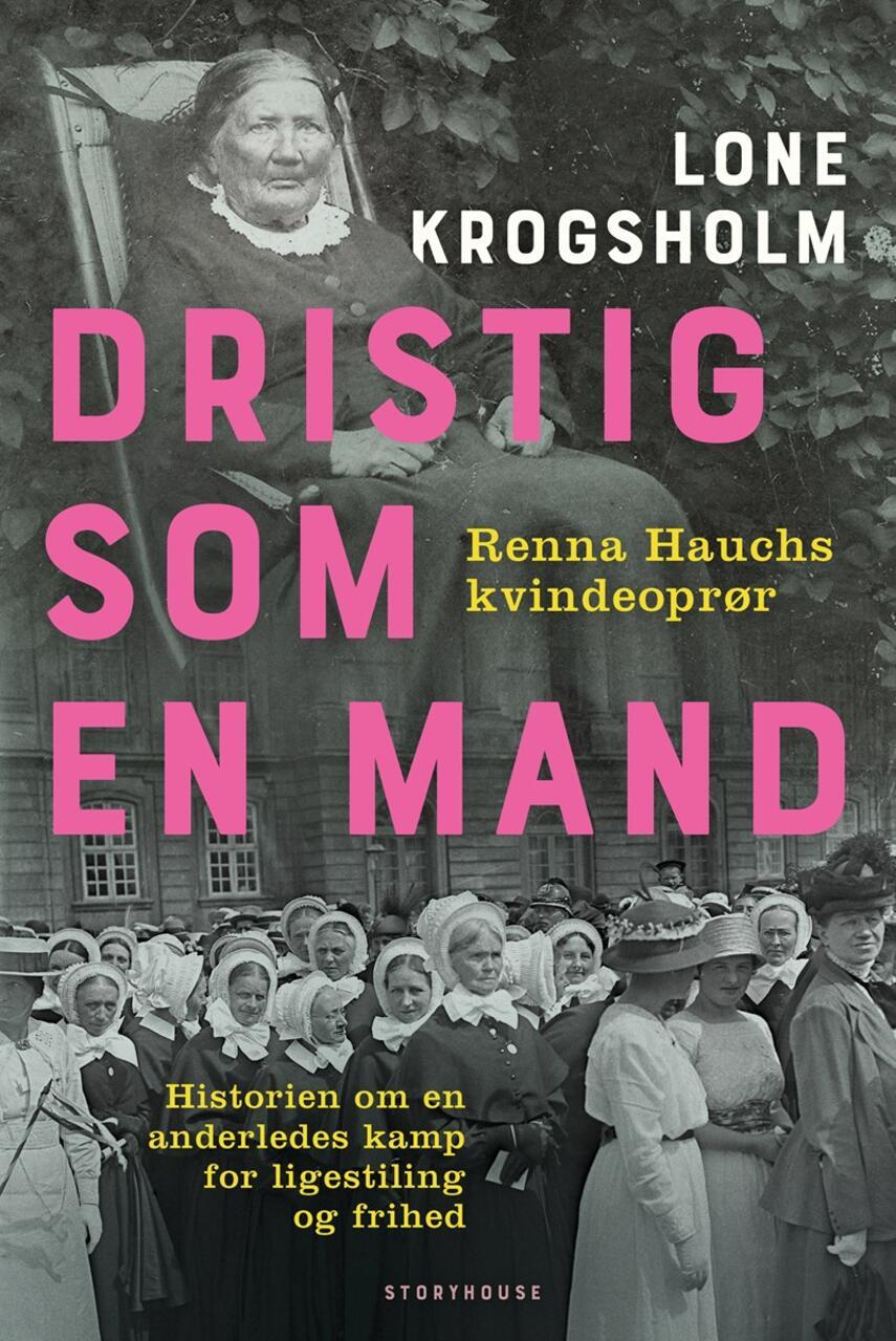 Lone Krogsholm (f. 1956): Dristig som en mand : Renna Hauchs kvindeoprør : historien om en anderledes kamp for ligestilling og frihed