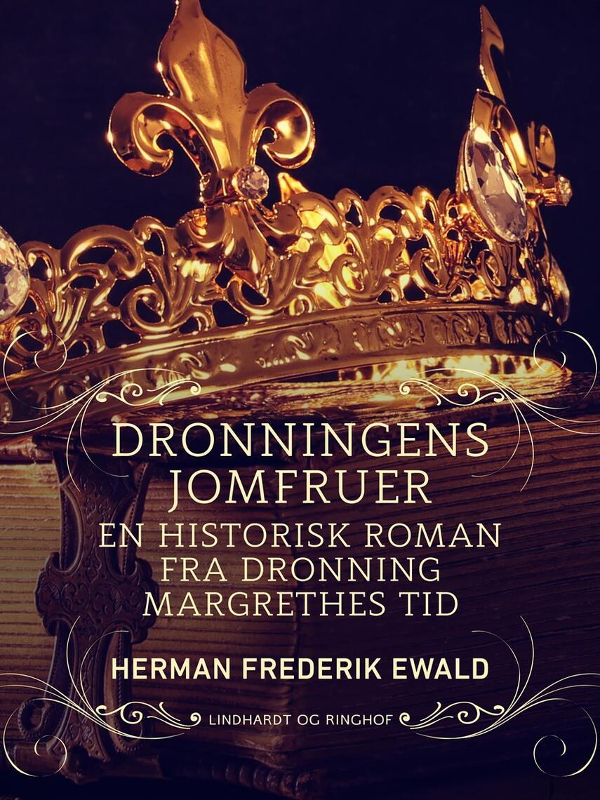 H. F. Ewald: Dronningens jomfruer : en historisk roman fra Dronning Margrethes tid