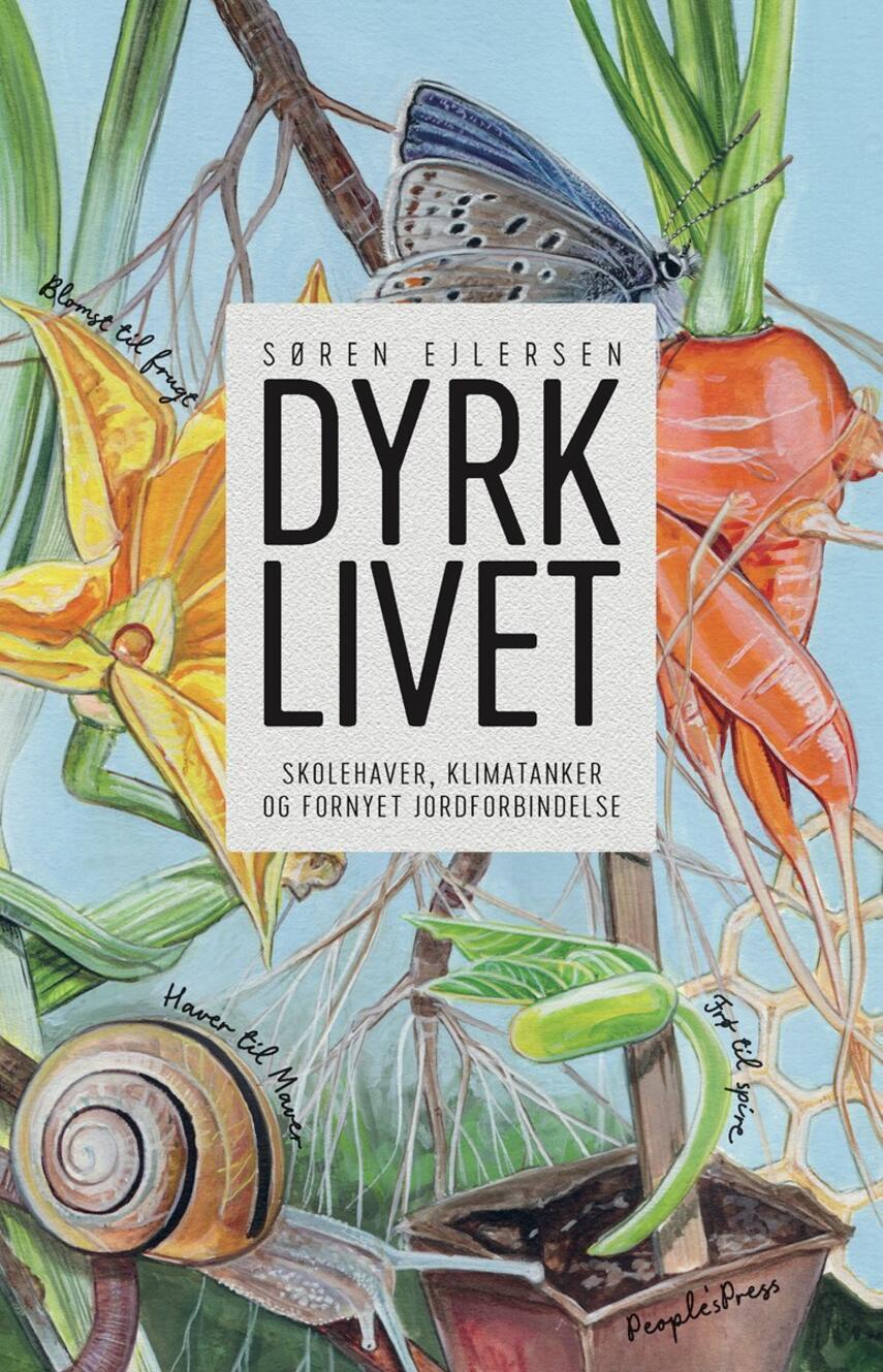 Søren Ejlersen: Dyrk livet : skolehaver, klimatanker og fornyet jordforbindelse
