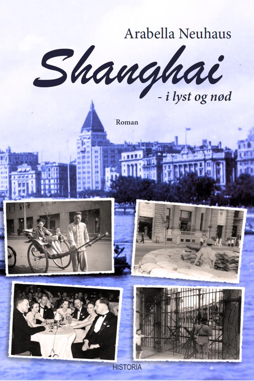 Arabella Neuhaus: Shanghai : i lyst og nød : roman