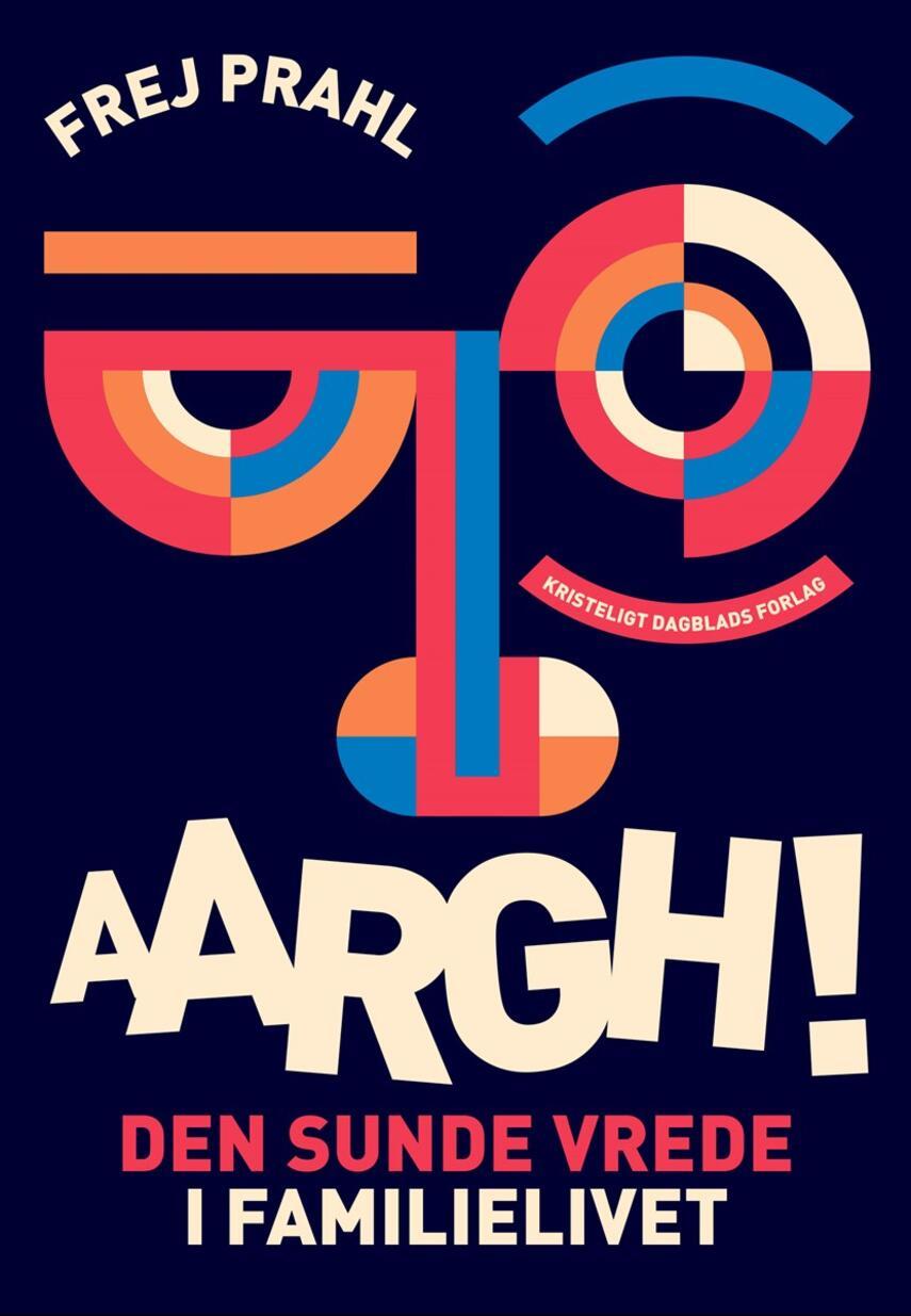 Frej Prahl: AARGH! - den sunde vrede i familielivet