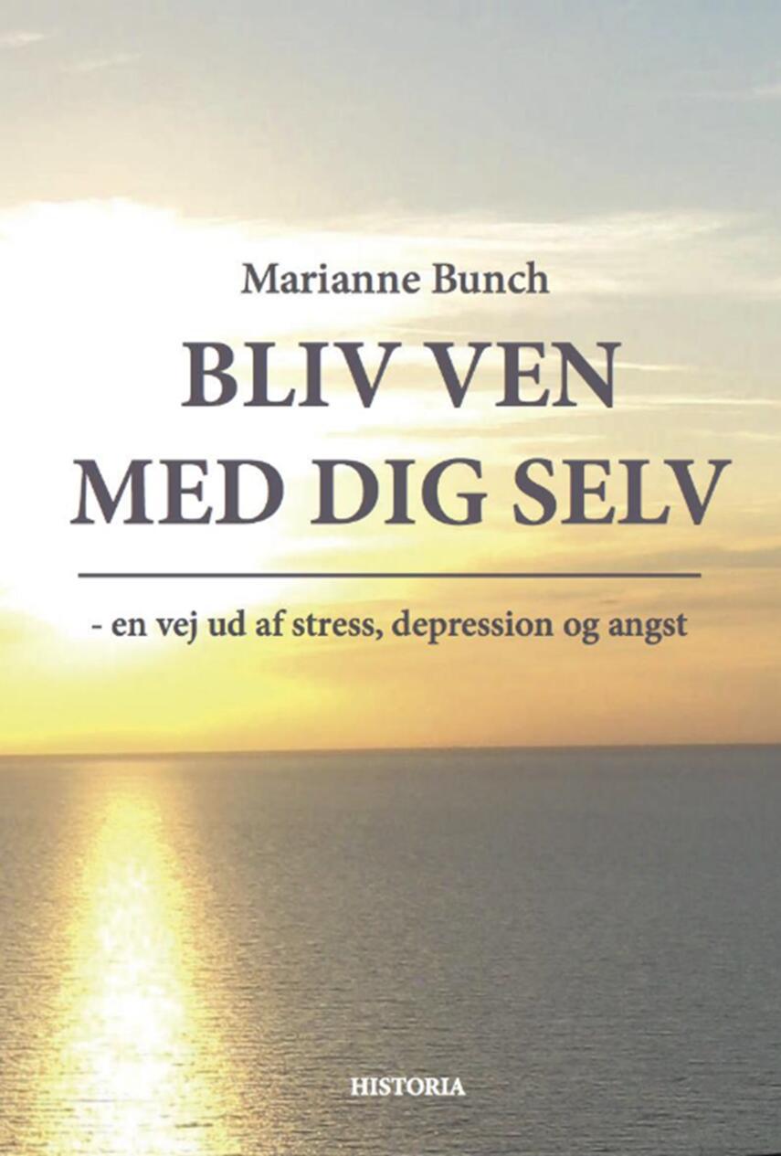 Marianne Bunch (f. 1957): Bliv ven med dig selv : en vej ud af stress, depression og angst