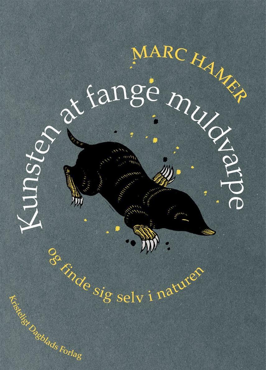 Marc Hamer: Kunsten at fange muldvarpe og finde sig selv i naturen