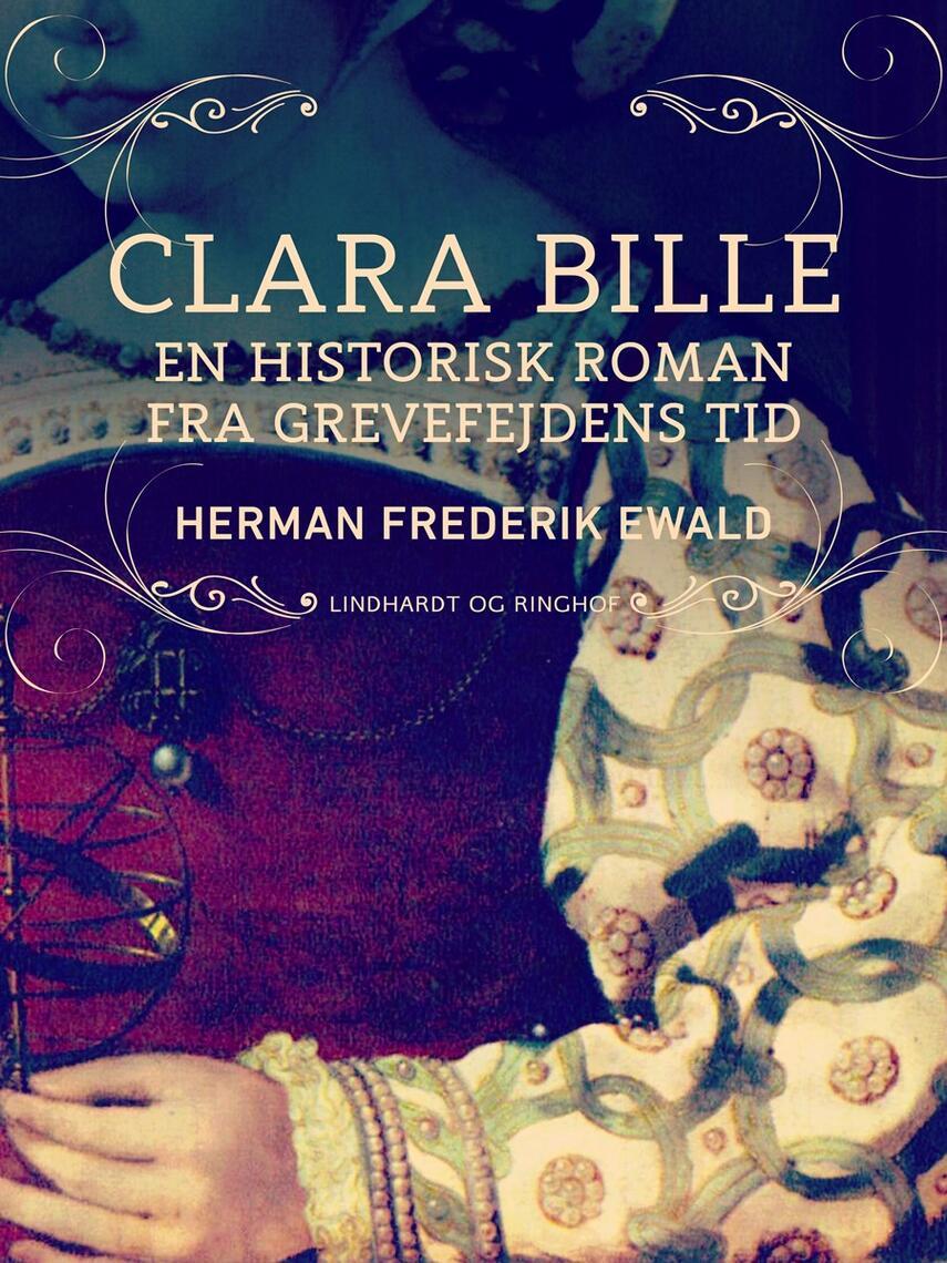 H. F. Ewald: Clara Bille : en historisk roman fra Grevefejdens tid