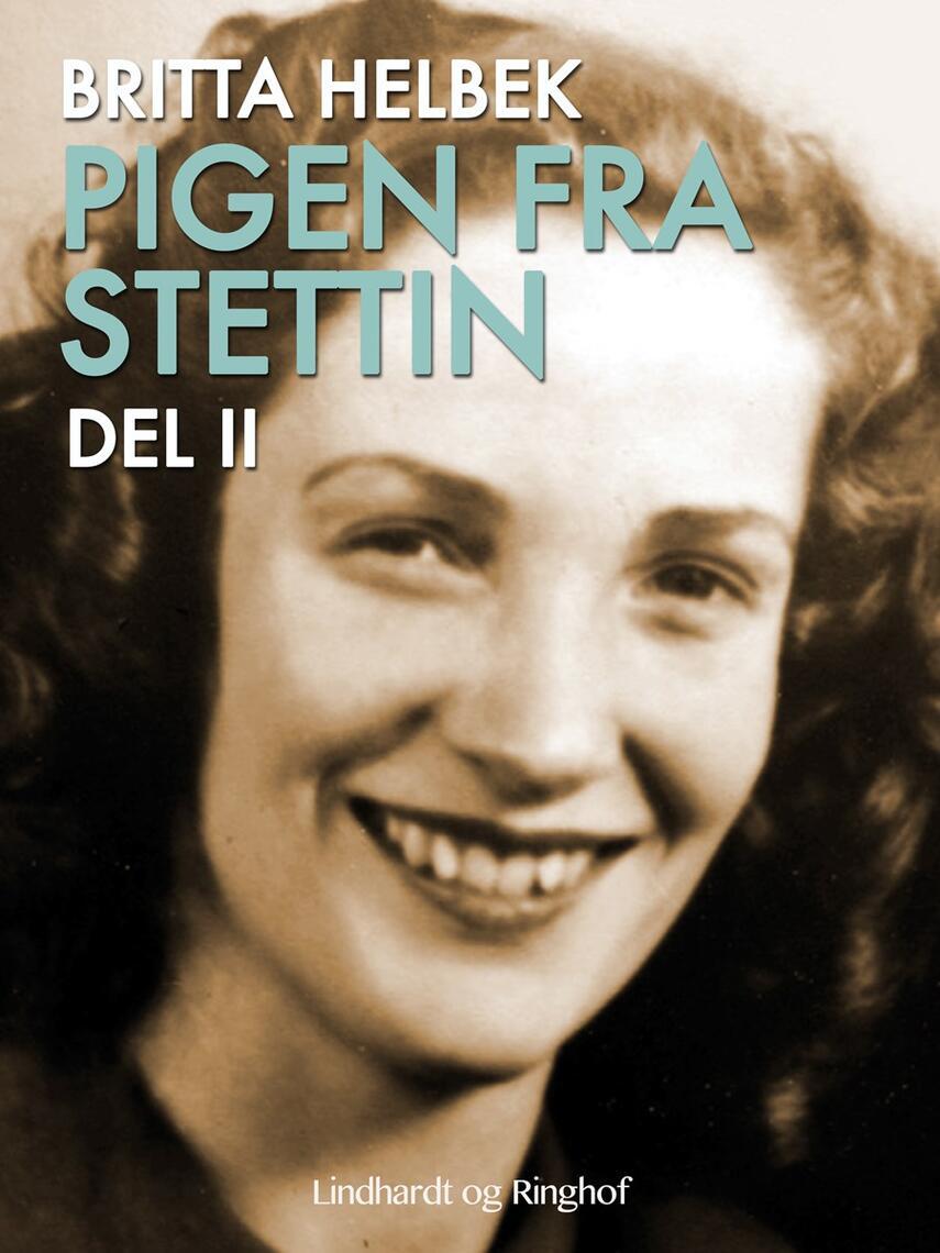 Britta Helbek: Pigen fra Stettin : roman. Del 2