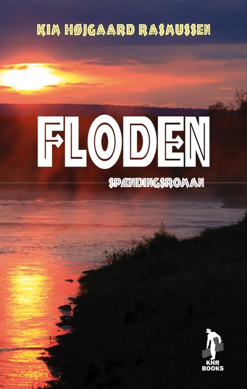 Kim Højgaard Rasmussen: Floden : spændingsroman