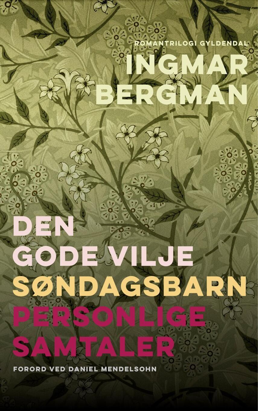 Ingmar Bergman: Den gode vilje : Søndagsbarn : Personlige samtaler : romantrilogi