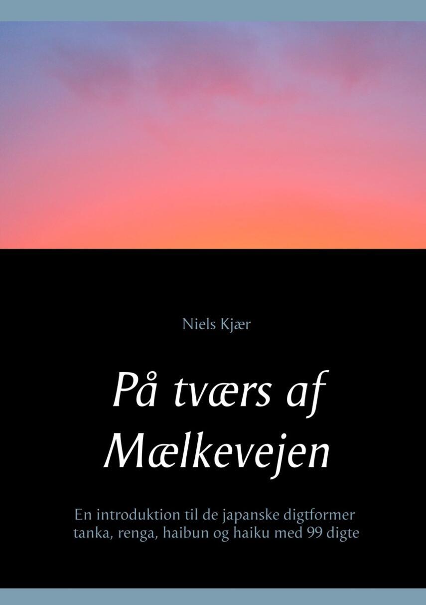 Niels Kjær (f. 1949): På tværs af Mælkevejen : en introduktion til de japanske digtformer tanka, renga, haibun og haiku med 99 digte