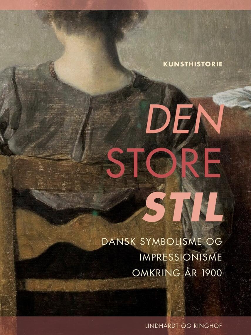 Henrik Wivel: Den store stil : dansk symbolisme og impressionisme omkring år 1900