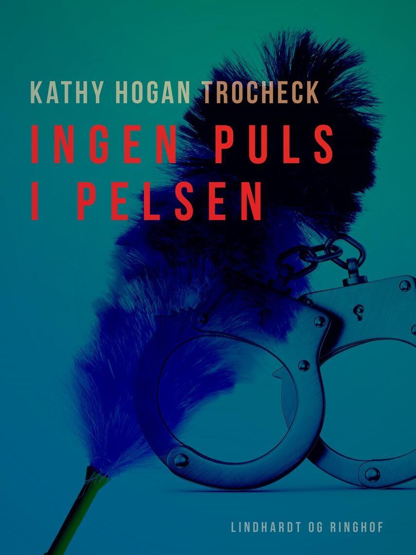 Kathy Hogan Trocheck: Ingen puls i pelsen : roman