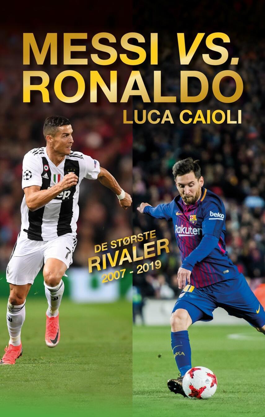 Luca Caioli: Messi vs. Ronaldo : de største rivaler 2007-19